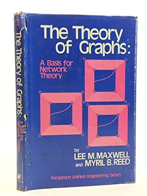 THE THEORY OF GRAPHS: A BASIS FOR: Maxwell, Lee M.