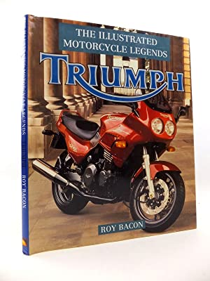 THE ILLUSTRATED MOTORCYCLE LEGENDS TRIUMPH: Bacon, Roy