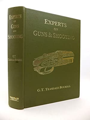 EXPERTS ON GUNS AND SHOOTING: Teasdale-Buckell, G.T.