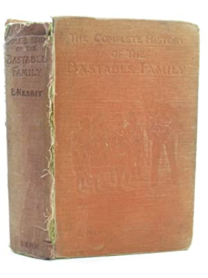 THE COMPLETE HISTORY OF THE BASTABLE FAMILY: Nesbit, E.