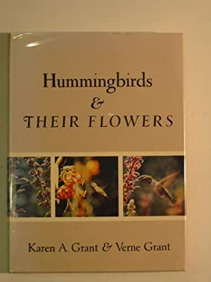 HUMMINGBIRDS AND THEIR FLOWERS: Grant, Karen A. & Grant, Verne