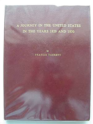 A JOURNEY IN THE UNITED STATES IN THE YEARS 1829 AND 1830: Tuckett, Francis