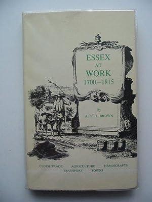 ESSEX AT WORK 1700-1815: Brown, A.F.J.