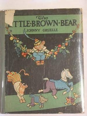 THE LITTLE BROWN BEAR: Gruelle, Johnny