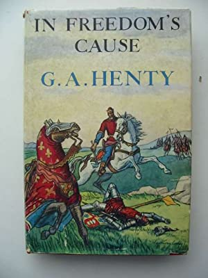IN FREEDOM'S CAUSE: Henty, G.A.