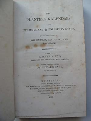 THE PLANTER'S KALENDAR OR THE NURSERYMAN'S & FORESTER'S GUIDE: Nicol, Walter & ...