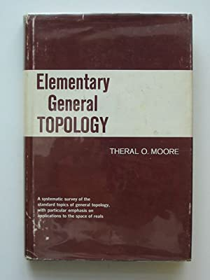 ELEMENTARY GENERAL TOPOLOGY: Moore, Theral O.