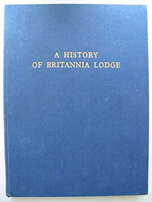 A HISTORY OF BRITANNIA LODGE: Clarke, J.R.