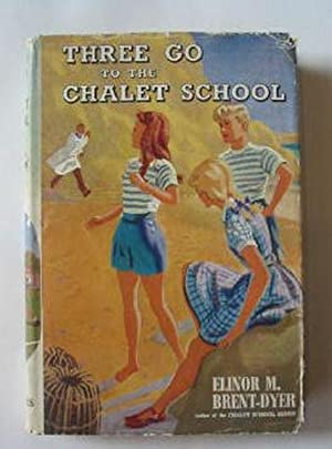 THREE GO TO THE CHALET SCHOOL: Brent-Dyer, Elinor M.