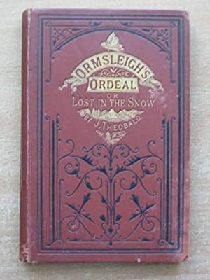 ORMSLEIGH'S ORDEAL OR LOST IN THE SNOW: Theobald, J.