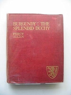 BURGUNDY THE SPLENDID DUCHY: Allen, Percy