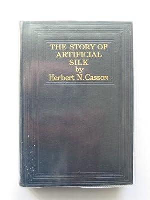 THE STORY OF ARTIFICIAL SILK: Casson, Herbert N.