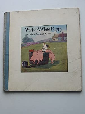WATTY A WHITE PUPPY: Ames, Mrs. Ernest