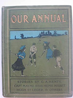 OUR ANNUAL A BOOK FOR BOYS AND GIRLS: Henty, G.A. & Reid, Captain Mayne & et al,