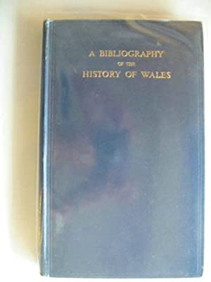 A BIBLIOGRAPHY OF THE HISTORY OF WALES: Jenkins, R.T. & Rees, William