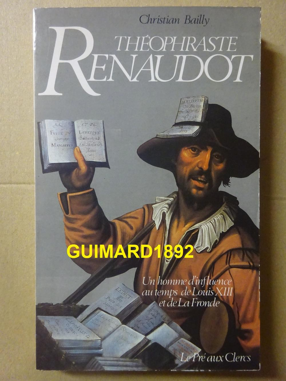 Theophraste Renaudot un homme d'influence au temps de Louis XIII et de la Fronde - Christian Bailly