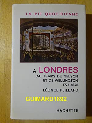La vie quotidienne à Londres au temps de Nelson et de Wellington 1774-1852