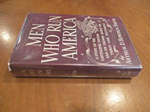 Men Who Run America: A Study Of The Capitalistic System And Its Trends Based On Thirty Case Histo...