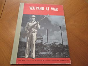 Waipahu At War: The War Record Of A Hawaiian Sugar Plantation Community (With) Facts About Hawaii...