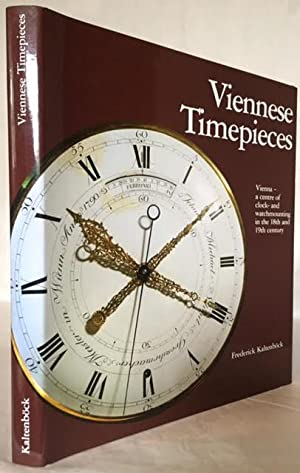 Viennese Timepieces: Vienna, A Centre of Clock and Watchmounting in the 18th and 19th Century