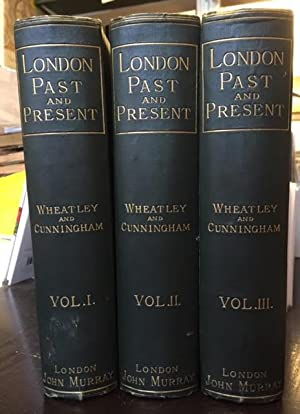 London Past and Present : Its History, Associations, and Traditions. In Three Volumes Based Upon ...
