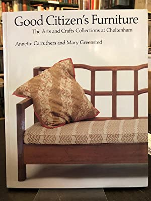 Good Citizens Furniture : The Arts and Crafts Collection at Cheltenham