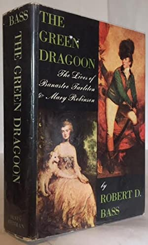 The Green Dragoon The Lives of Banastre Tarleton & Mary Robinson