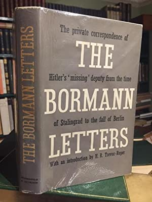 The Bormann Letters : The Private Correspondence Between Martin Bormann and his Wife from January...