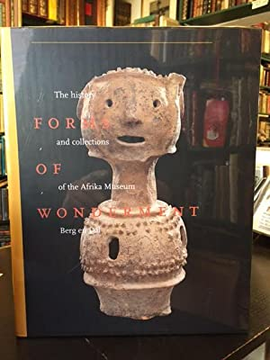 Forms Of Wonderment, The History And Collections Of The Afrika Museum Berg And Dal