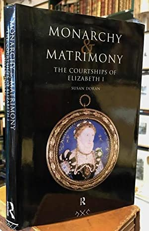 Monarchy and Matrimony: Courtships of Elizabeth I