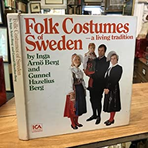 Folk Costumes of Sweden : A Living: Arno-Berg, Inga and