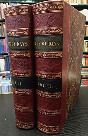 The Book of Days : A Miscellany of Popular Antiquities in Connection with the Calendar. In two vo...