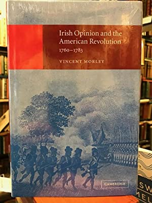 Irish Opinion and the American Revolution 1760-1783