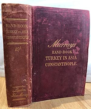 Handbook for Travellers in Turkey in Asia, Including Constantinople, the Bosphorus, Dardanelles, ...