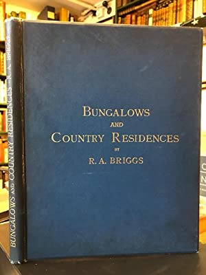 Bungalows and Country Residences : A Series: Briggs, R. A.