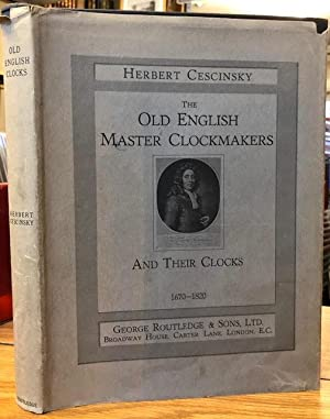 The Old English Master Clockmakers and Their Clocks 1670-1820