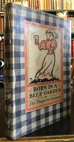 Born in a Beer Garden, or She: MORLEY, Christopher; Throckmorton,