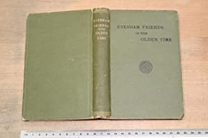 Evesham Friends in olden time: a history of Evesham Monthly Meeting of the Society of Friends: ...