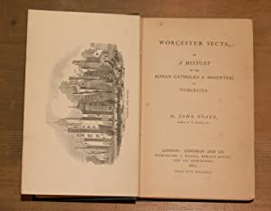 Worcester sects, or a history of the Roman Catholics and dissenters of Worcester: Noake, John