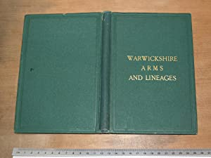 Warwickshire arms and lineages: compile from the Herald's Visitations and ancient mss: ...
