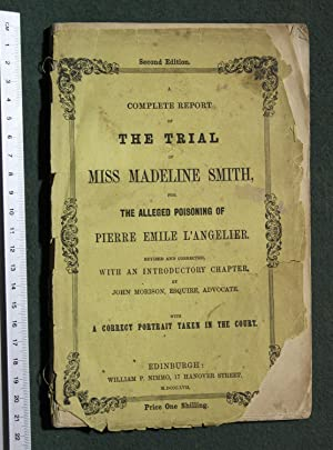 A complete report of the trial of Miss Madeleine Smith, for the alleged poisoning of Pierre Emile L...
