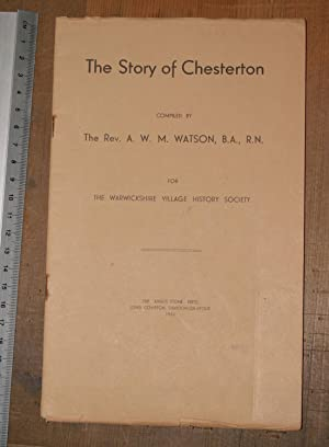 The story of Chesterton; for the Warwickshire village history society: Watson, Rev A.W.M.