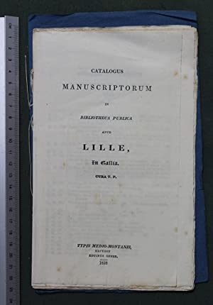 Catalogus manuscriptorum in bibliotheca publica apud Lille, in Gallia. Cura T.P.