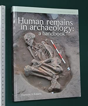 Human remains in archaeology. A handbook.: Roberts, Charlotte A.