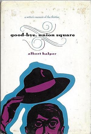 Good-Bye, Union Square: A Writer's Memoir of: Halper, Albert