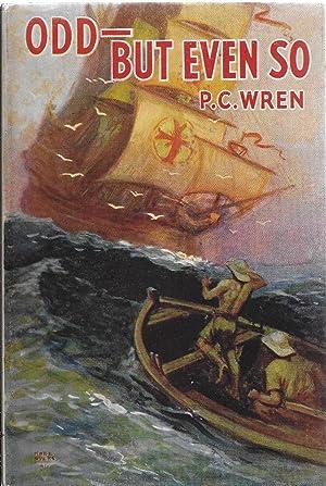 Odd - But Even So: Stories Stranger than Fiction: Wren, P. C. [Percival Christopher]
