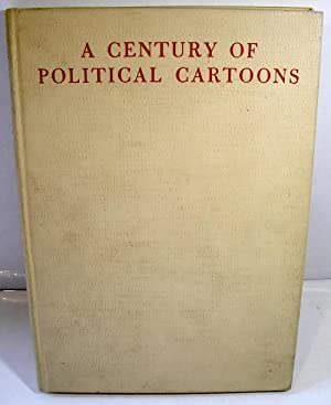 A CENTURY OF POLITICAL CARTOONS: Caricature in the United States from 1800 to 1900: Allan Nevins ...