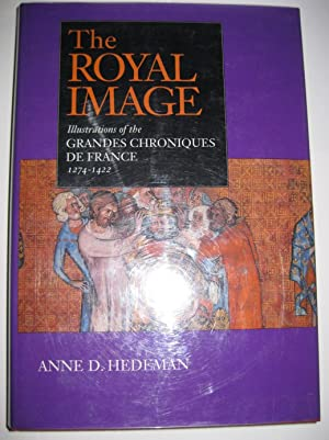 The Royal Image: Illustrations of the Grandes Chroniques de France: 1274-1422