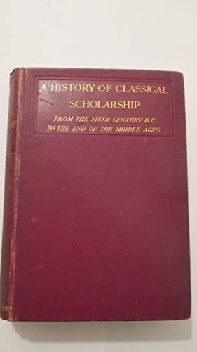 A History of Classical Scholarship:From the Sixth Century BC to the End of the Middle Ages Vol I
