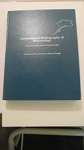 International Bibliography of Meteorology: From the Beginning of Printing to 1889: Four Volumes i...